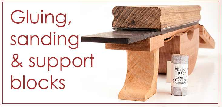 Gluing, sanding and support blocks